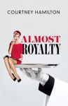 Almost Royalty: A Romantic Comedy...of Sorts - Courtney Hamilton