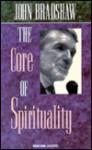 The Core of Spirituality - John Bradshaw