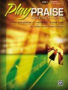 Play Praise, Most Requested, Bk 3: 9 Piano Arrangements of Contemporary Worship Songs - Tom Gerou