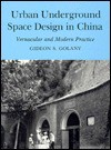 Urban Underground Space Design in China: Vernacular and Modern Practice - Gideon S. Golany