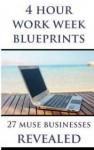 4 Hour Work Week Blueprints - 27 Muse Businesses Revealed - Daniel Davis