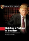 Building a Fortune in Business: Entrepreneurial Success by Trump University [With 4 CDROMs and DVD] - Donald Trump