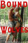 Bound By Wolves - Bree Bellucci