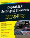 Digital Slr Settings and Shortcuts for Dummies - Doug Sahlin