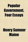 Popular Government, Four Essays - Henry Sumner Maine