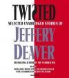 Twisted: Selected Unabridged Stories of Jeffery Deaver (Audiocd) - Jeffery Deaver, Michelle Pawk