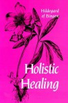 Holistic Healing - Hildegard of Bingen, Patrick Madigan, John S. Kulas