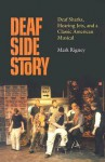 Deaf Side Story: Deaf Sharks, Hearing Jets, and a Classic American Musical - Mark Rigney