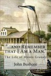 ...and Remember That I Am a Man.: The Life of Moses Grandy - John Bushore