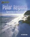 Polar Regions: Surviving in Antarctica - Sunita Apte