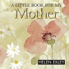 A Little Book for My Mother - Helen Exley