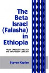 The Beta Israel: Falasha in Ethiopia: From Earliest Times to the Twentieth Century - Steven Kaplan