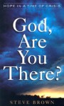 God, Are You There?: Hope in a Time of Crisis - Steve Brown