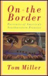 On The Border: Portraits Of America's Southwestern Frontier - Tom Miller