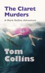 The Claret Murders: A Mark Rollins Adventure - Tom Collins
