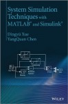 System Simulation Techniques with MATLAB and Simulink - Dingy? Xue, YangQuan Chen
