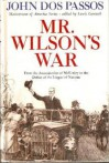 Mr. Wilson's War: From the Assassination of McKinley to the League of Nations - John Dos Passos