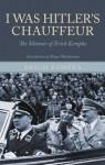 I WAS HITLER'S CHAUFFEUR: The Memoir of Erich Kempka - Erich Kempka, Roger Moorhouse