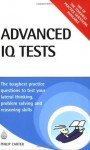 Advanced IQ Tests: The Toughest Practice Questions to Test Your Lateral Thinking, Problem Solving and Reasoning Skills (Testing Series) - Philip J. Carter