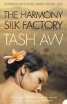 The Harmony Silk Factory - Tash Aw
