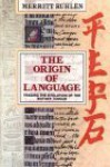 The Origin of Language: Tracing the Evolution of the Mother Tongue - Merritt Ruhlen