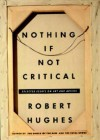 Nothing If Not Critical: Essays on Art and Artists - Robert Hughes
