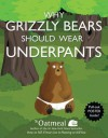 Why Grizzly Bears Should Wear Underpants (Turtleback School & Library Binding Edition) - Matthew Inman, The Oatmeal