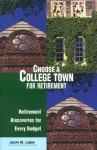 Choose a College Town for Retirement: Retirement Discoveries for Every Budget - Joe Lubow, Joseph M. Lubow, Joseph Lubow