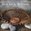 Sticks & Stones: 25 Practical Projects Using Natural Materials - Mary Maguire