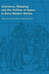 Literature, Mapping, and the Politics of Space in Early Modern Britain - Andrew Gordon
