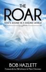 The Roar: God's Sound In A Raging World - Bob Hazlett, Bill Johnson, Mark Chironna