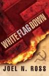 White Flag Down - Joel N. Ross