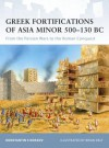 Greek Fortifications of Asia Minor 500-130 BC: From the Persian Wars to the Roman Conquest - Konstantin Nossov, Brian Delf