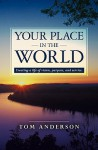 Your Place In The World: Creating A Life Of Vision, Purpose, And Service - Tom Anderson