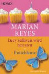 Lucy Sullivan Wird Heiraten Und Pusteblume. Zwei Große Romane - Marian Keyes