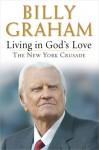 Living in God's Love: The New York Crusade - Billy Graham