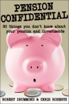 Pension Confidential: 50 Things You Don't Know about Your Pension and Investments - Robert Drummond, Chris Roberts