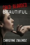 Cold-Blooded Beautiful - Christine Zolendz