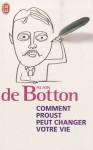 Comment Proust peut changer votre vie - Alain de Botton, Maryse Leynaud