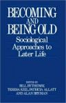 Becoming and Being Old: Sociological Approaches to Later Life - E. Teresa Keil, E Teresa Keil, Bill Bytheway, E. Teresa Keil
