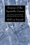 Sources of the Apostolic Canon: With a Treatise on the Origin of the Readership and Other Lower Orders - Adolf von Harnack, Leonard A. Wheatley, John Owen