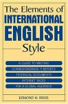 The Elements of International English Style: A Guide to Writing Correspondence, Reports, Technical Documents, and Internet Pages for a Global Audience - Edmond H. Weiss