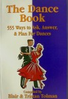 The Dance Book: 555 Ways To Ask, Answer, & Plan for Dances - Blair Tolman, Tristan Tolman