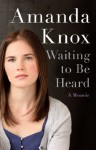 Waiting to Be Heard - Amanda Knox