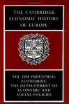 The Cambridge Economic History of Europe from the Decline of the Roman Empire, Volume 8: The Industrial Economies: The Development of Economic and Social Policies - Peter Mathias, Sidney Pollard