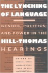 The Lynching of Language: Gender, Politics, and Power in the Hill-Thomas Hearings - Sandra Ragan, Sandra L. Ragan, Lynda L. Kaid, Dianne G. Bystrom, Sandra Ragan, Dianne G Bystrom, Lynda Lee Kaid