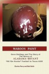 Maroon Paint: Gene Stallings and The Story of The Return of Alabama-Bryant- Hit 'Em Harder Football to Texas A&M - Charles Perry