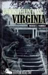 Ghosthunting Virginia - Michael J. Varhola