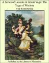 A SERIES OF Lessons in Gnani Yoga (The Yoga of Wisdom) - Yogi Ramacharaka