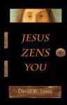 Jesus Zens You - David W. Jones